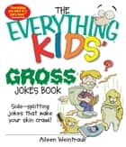 The Everything Kids' Gross Jokes Book - Side-splitting Jokes That Make Your Skin Crawl! ebook by Aileen Weintraub