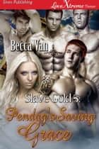 Slave Gold 5: Pendag's Saving Grace ebook by Becca Van