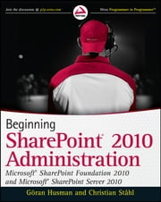 Beginning SharePoint 2010 Administration - Microsoft SharePoint Foundation 2010 and Microsoft SharePoint Server 2010 ebook by Christian Ståhl,Göran Husman