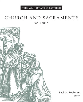 The Annotated Luther - Church and Sacraments ebook by