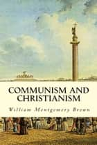 Communism and Christianism ebook by William Montgomery Brown