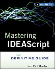 Mastering IDEAScript - The Definitive Guide ebook by IDEA,John Paul Mueller