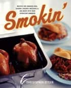 Smokin' - Recipes for Smoking Ribs, Salmon, Chicken, Mozzarrella and More with your Stovetop Cooker ebook by Christopher Styler