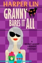 Granny Bares It All - Secret Agent Granny, #4 ebook by Harper Lin