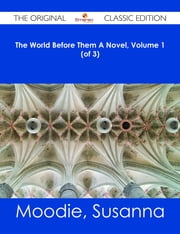 The World Before Them A Novel, Volume 1 (of 3) - The Original Classic Edition ebook by Susanna Moodie