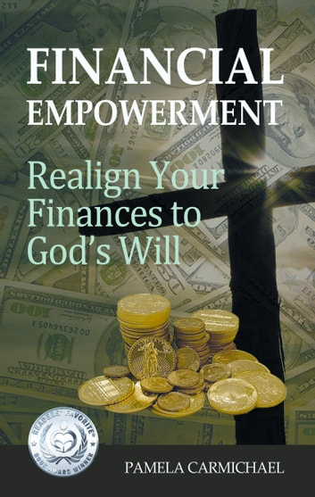 Financial Empowerment - Realign Your Finances to God's Will ebook by Pamela Carmichael