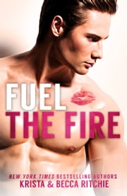 Fuel the Fire ebook by Krista Ritchie, Becca Ritchie