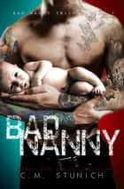 Bad Nanny - A Love Story eBook by C.M. Stunich