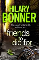 Friends to Die For ebook by Hilary Bonner
