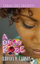 A Dead Rose ebook by Rhonda M. Lawson