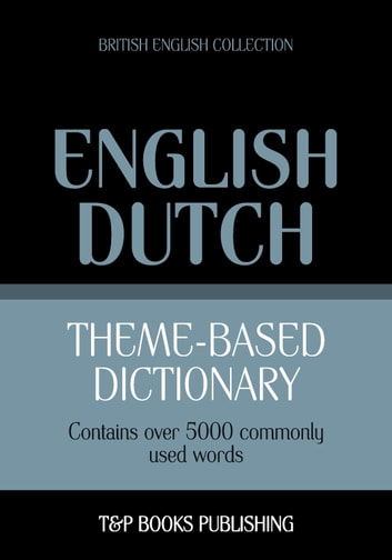 Theme-based dictionary British English-Dutch - 5000 words ebook by Andrey Taranov