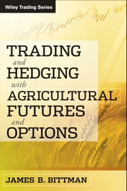 Trading and Hedging with Agricultural Futures and Options ebook by James B. Bittman