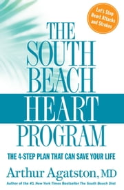 The South Beach Heart Program - The 4-Step Plan That Can Save Your Life ebook by Arthur Agatston