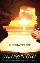 Insight Out - A Physiotherapist's Spiritual Journey ebook by Christa Pearce