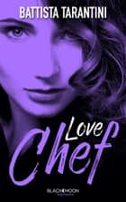 Love Chef ebook by Battista Tarantini