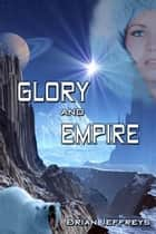 Glory and Empire ebook by Brian Jeffreys