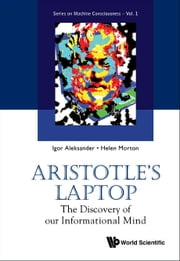 Aristotle's Laptop - The Discovery of our Informational Mind ebook by Igor Aleksander,Helen Morton