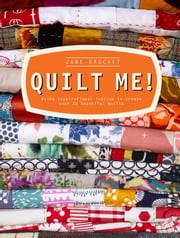 Quilt Me! - Using inspirational fabrics to create over 20 beautiful quilts ebook by Jane Brocket