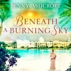 Beneath a Burning Sky - A thrilling mystery. An epic love story. Áudiolivro by Jenny Ashcroft, Emma Powell