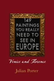149 Paintings You Really Should See in Europe — Venice and Florence ebook by Julian Porter