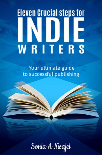 Eleven Crucial Steps For Indie Writers ebook by Sonia A Nwajei
