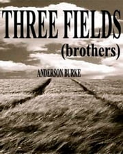 THREE FIELDS (brothers) ebook by Anderson Burke