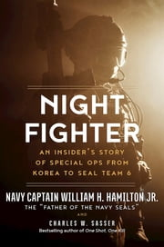 Night Fighter - An Insider's Story of Special Ops from Korea to SEAL Team 6 ebook by William H. Hamilton Jr.,Charles W. Sasser