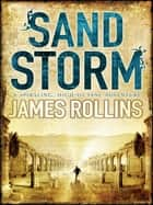 Sandstorm - The first adventure thriller in the Sigma series ebook by James Rollins