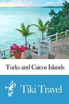 Turks and Caicos Islands Travel Guide - Tiki Travel ebook by Tiki Travel