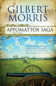 The Appomattox Saga Omnibus 2: Three Books In One - Three Books In One ebook by Gilbert Morris