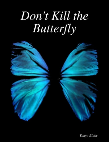 Don't Kill the Butterfly ebook by Tanya Blake