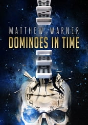 Dominoes in Time ebook by Matthew Warner