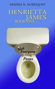Henrietta James Book One Not Everyone Poops ebook by Nerissa Nordquist
