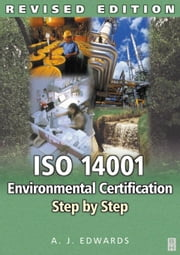 ISO 14001 Environmental Certification Step by Step: Revised Edition ebook by Edwards, A J