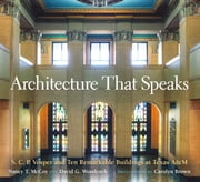 Architecture That Speaks - S. C. P. Vosper and Ten Remarkable Buildings at Texas A&M ebook by Nancy T. McCoy, David G. Woodcock, Michael K. Young,...
