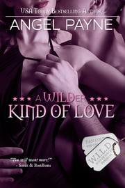 A WILDer Kind Of Love--A WILD Boys Novel ebook by Angel Payne