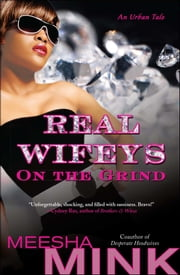 Real Wifeys: On the Grind - An Urban Tale ebook by Meesha Mink