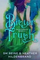 Bitter Truth ebook by Heather Hildenbrand, SM Reine
