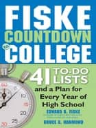 Fiske Countdown to College - 41 To-Do Lists and a Plan for Every Year of High School ebook by Edward Fiske, Bruce Hammond