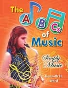 The ABCs of Music ebook by Kenneth H. Ward