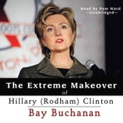 The Extreme Makeover of Hillary (Rodham) Clinton audiobook by Bay Buchanan