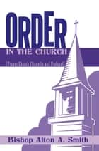 Order in the Church - [Proper Church Etiquette and Protocol] ebook by Bishop Alton A. Smith