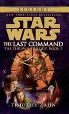 The Last Command: Star Wars (The Thrawn Trilogy) ebook by Timothy Zahn