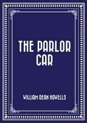 The Parlor Car ebook by William Dean Howells