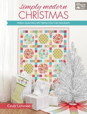 Simply Modern Christmas - Fresh Quilting Patterns for the Holidays ebook by Cindy Lammon
