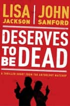 Deserves to Be Dead ebook by Lisa Jackson, John Sandford