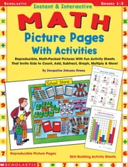 Instant & Interactive Math Picture Pages With Activities: Reproducible, Math-Packed Pictures With Fun Activity Sheets That Invite Kids to Count, Add, ebook by Howes, Jacqueline Johnson