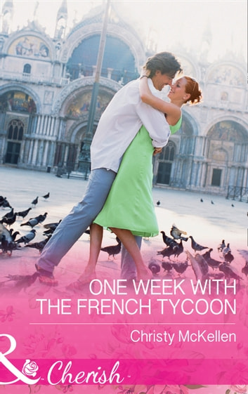 One Week With The French Tycoon (Mills & Boon Cherish) ebook by Christy McKellen