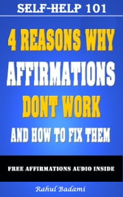 Self-Help 101: 4 Reasons why Affirmations don't Work and How to Fix them ebook by Rahul Badami