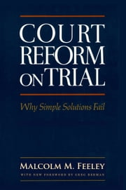 Court Reform on Trial: Why Simple Solutions Fail ebook by Malcolm M. Feeley